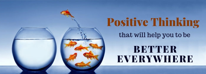 Positive Thinking that will Help you to be Better Everywhere