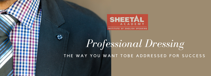 Professional Dressing - The way you want to be addressed for Success