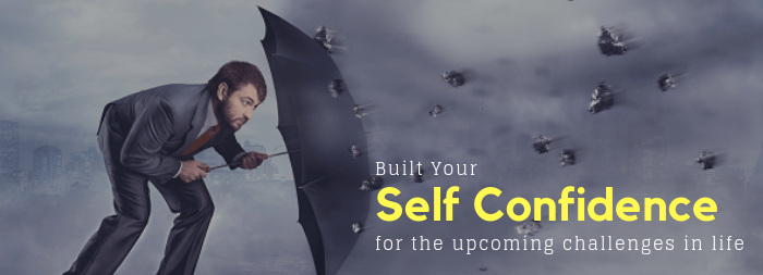 How to built your Self Confidence for the upcoming Challenges in Life