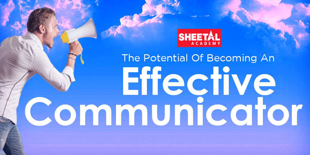 The Potential of becoming an effective Communicator