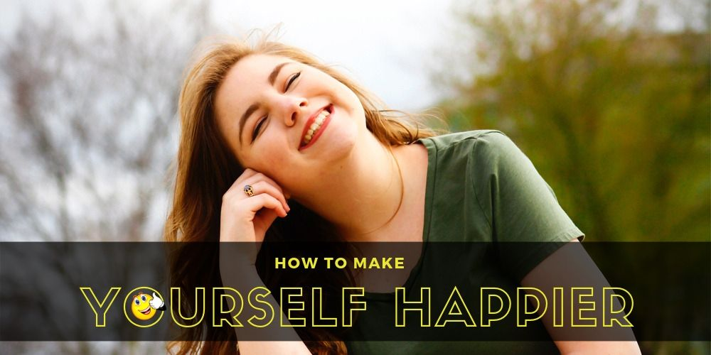 Tips for how to make Yourself Happier