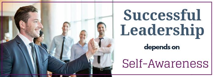 Successful Leadership Depends on Self-Awareness