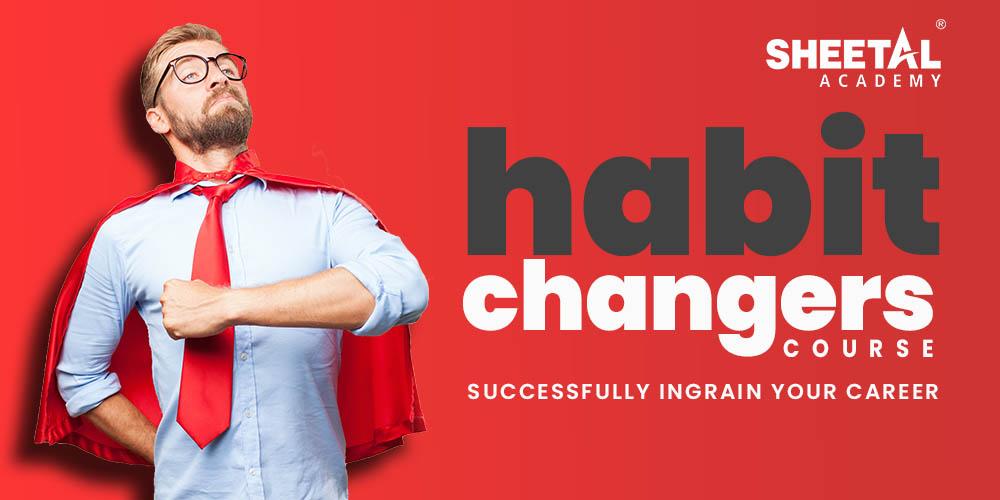 Habbit Changer Course - Sheetal Academy